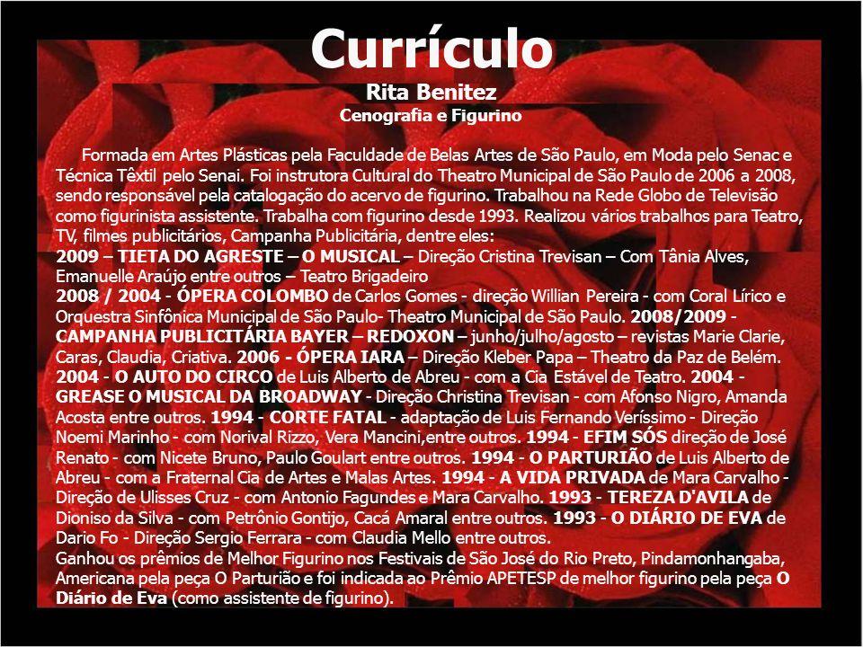 Currículo Rita Benitez Cenografia e Figurino Formada em Artes Plásticas pela Faculdade de Belas Artes de São Paulo, em Moda pelo Senac e Técnica Têxti