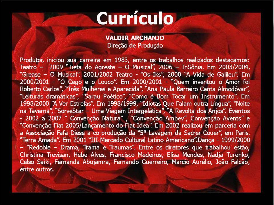 Currículo VALDIR ARCHANJO Direção de Produção Produtor, iniciou sua carreira em 1983, entre os trabalhos realizados destacamos: Teatro – 2009 Tieta do