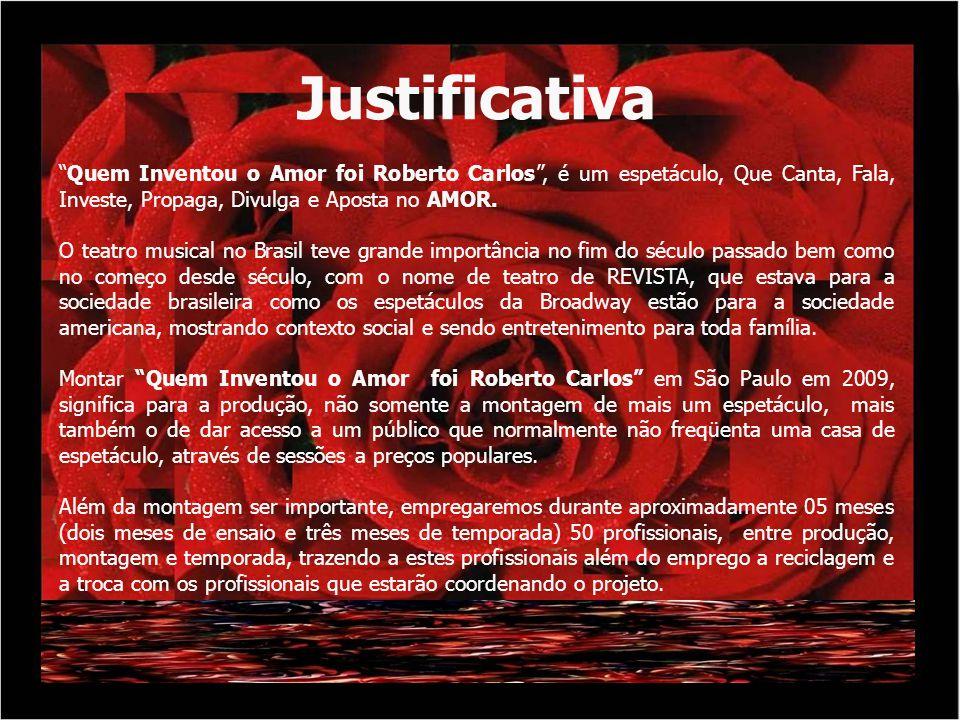Justificativa Quem Inventou o Amor foi Roberto Carlos, é um espetáculo, Que Canta, Fala, Investe, Propaga, Divulga e Aposta no AMOR. O teatro musical