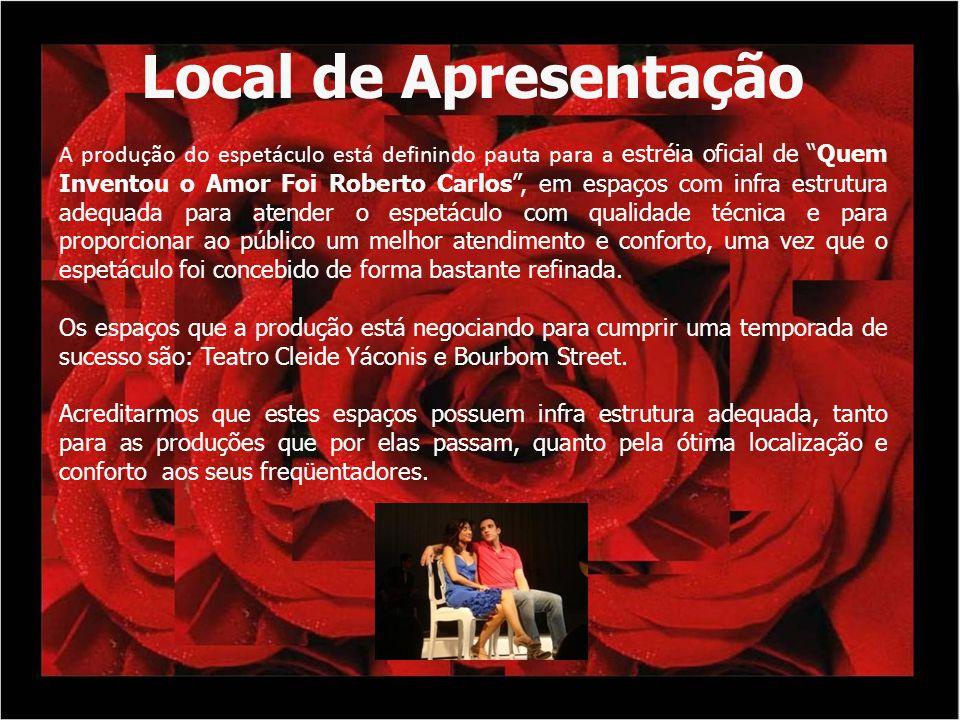 Local de Apresentação A produção do espetáculo está definindo pauta para a estréia oficial de Quem Inventou o Amor Foi Roberto Carlos, em espaços com