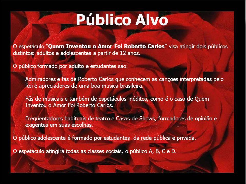 Público Alvo O espetáculo Quem Inventou o Amor Foi Roberto Carlos visa atingir dois públicos distintos: adultos e adolescentes a partir de 12 anos. O