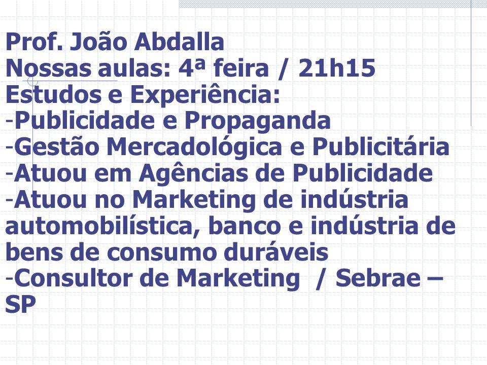 Prof. João Abdalla Nossas aulas: 4ª feira / 21h15 Estudos e Experiência: -Publicidade e Propaganda -Gestão Mercadológica e Publicitária -Atuou em Agên