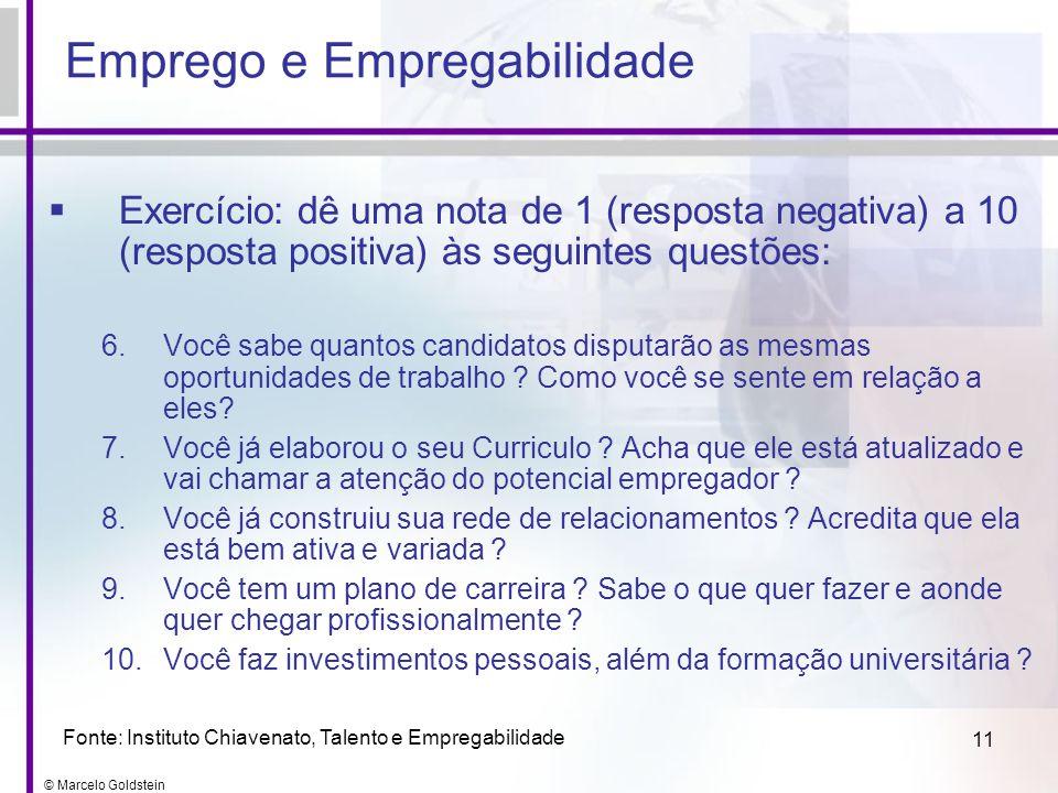 © Marcelo Goldstein 11 Exercício: dê uma nota de 1 (resposta negativa) a 10 (resposta positiva) às seguintes questões: 6.Você sabe quantos candidatos
