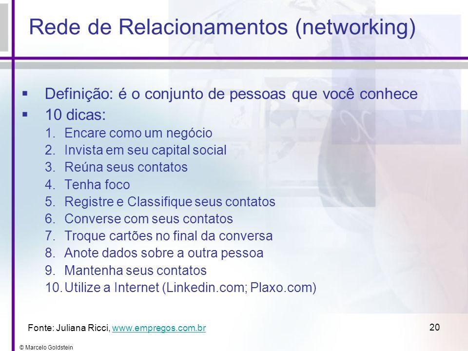 © Marcelo Goldstein 20 Rede de Relacionamentos (networking) Definição: é o conjunto de pessoas que você conhece 10 dicas: 1.Encare como um negócio 2.I