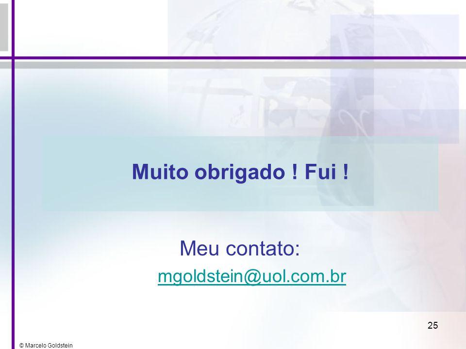 © Marcelo Goldstein 25 Meu contato: mgoldstein@uol.com.br Muito obrigado ! Fui !