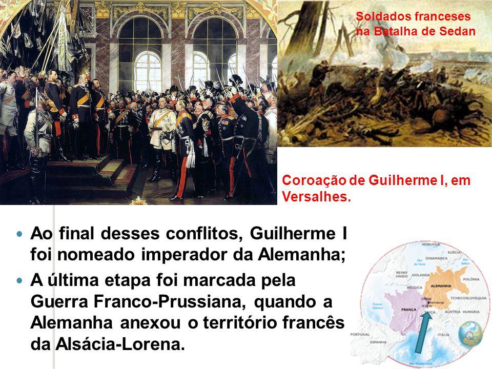 Ao final desses conflitos, Guilherme I foi nomeado imperador da Alemanha; A última etapa foi marcada pela Guerra Franco-Prussiana, quando a Alemanha a