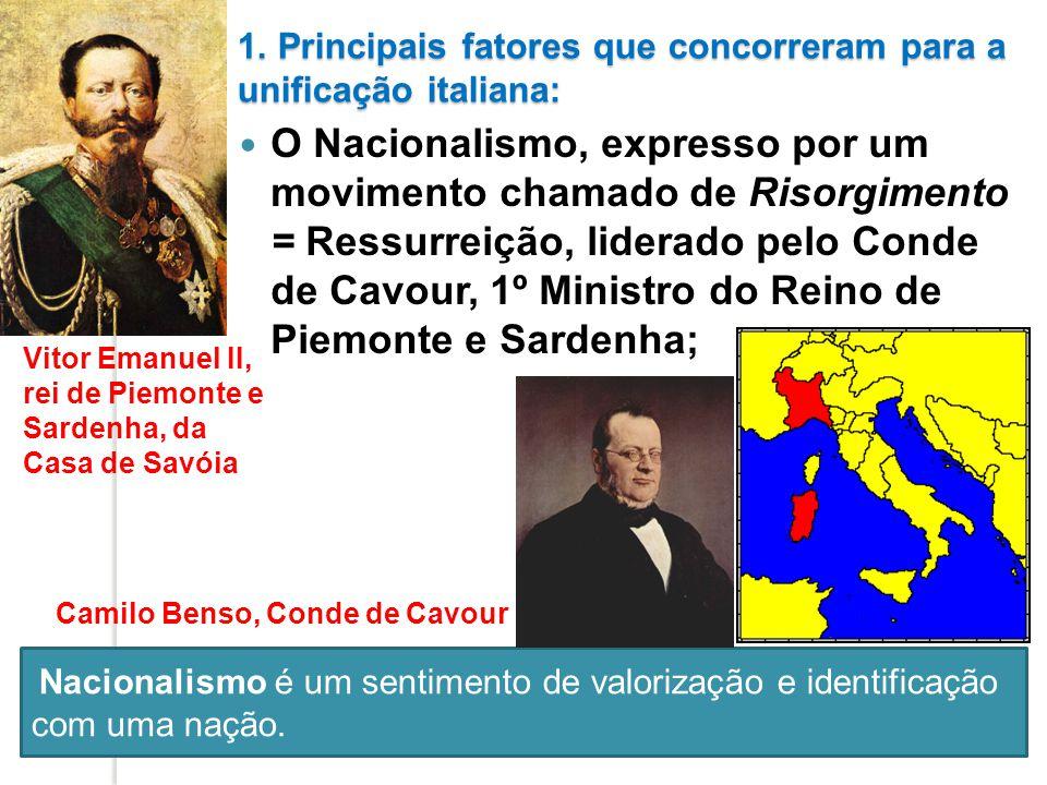 1. Principais fatores que concorreram para a unificação italiana: O Nacionalismo, expresso por um movimento chamado de Risorgimento = Ressurreição, li