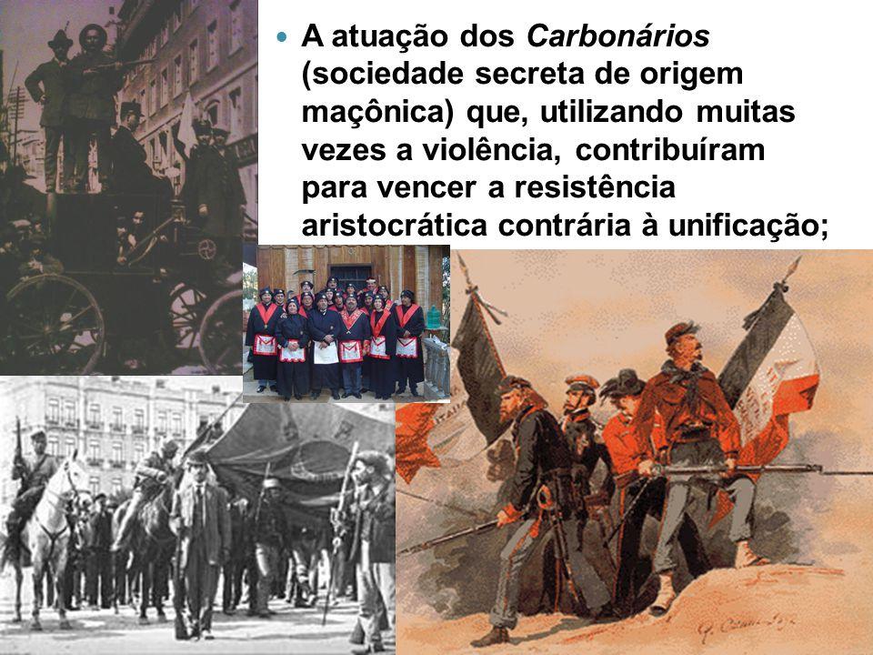 A atuação dos Carbonários (sociedade secreta de origem maçônica) que, utilizando muitas vezes a violência, contribuíram para vencer a resistência aris