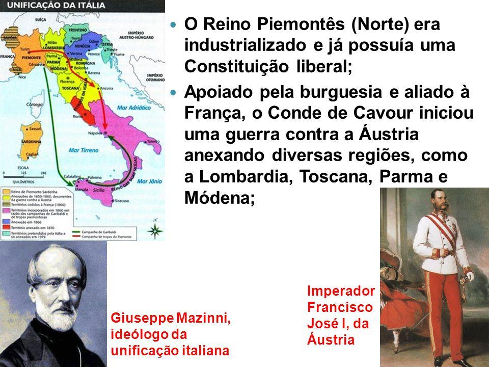 O Reino Piemontês (Norte) era industrializado e já possuía uma Constituição liberal; Apoiado pela burguesia e aliado à França, o Conde de Cavour inici