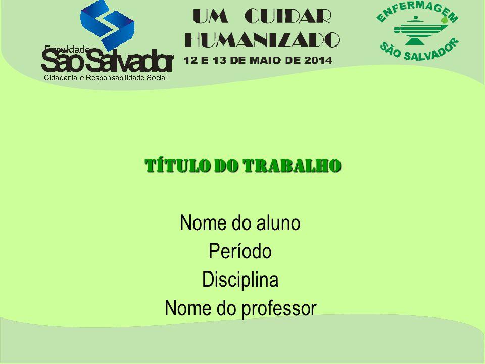 Nome do aluno Período Disciplina Nome do professor Título do trabalho
