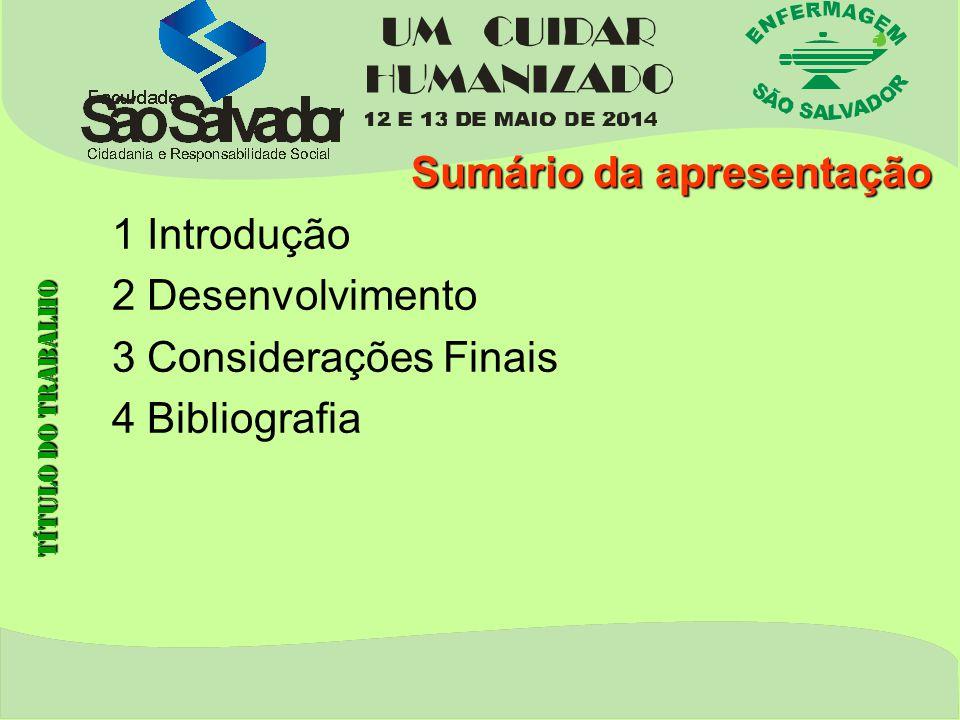 Sumário da apresentação 1 Introdução 2 Desenvolvimento 3 Considerações Finais 4 Bibliografia Título do trabalho