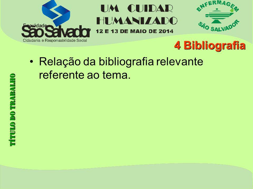 4 Bibliografia Relação da bibliografia relevante referente ao tema. Título do trabalho