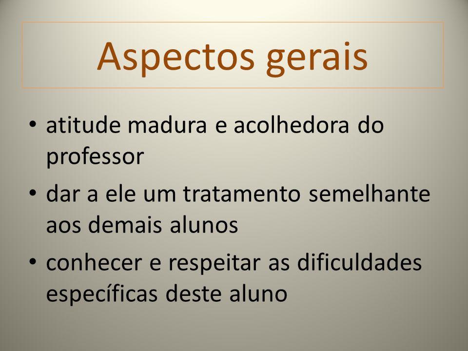 Aspectos gerais atitude madura e acolhedora do professor dar a ele um tratamento semelhante aos demais alunos conhecer e respeitar as dificuldades esp