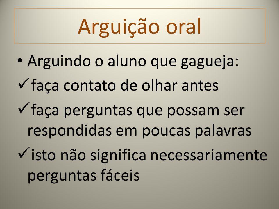 Arguição oral Arguindo o aluno que gagueja: faça contato de olhar antes faça perguntas que possam ser respondidas em poucas palavras isto não signific