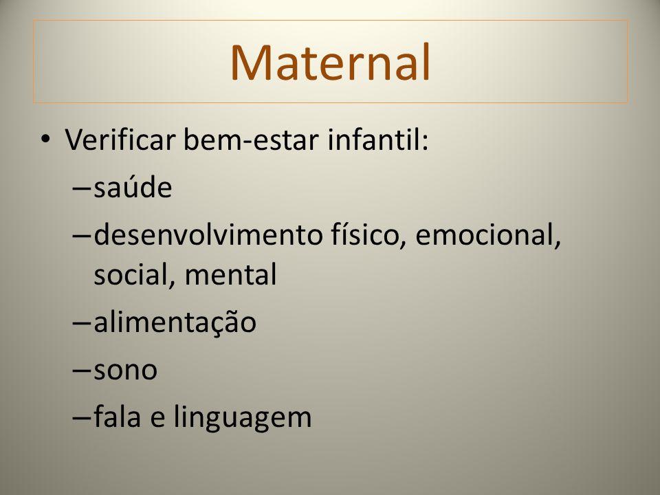 Maternal Verificar bem-estar infantil: – saúde – desenvolvimento físico, emocional, social, mental – alimentação – sono – fala e linguagem