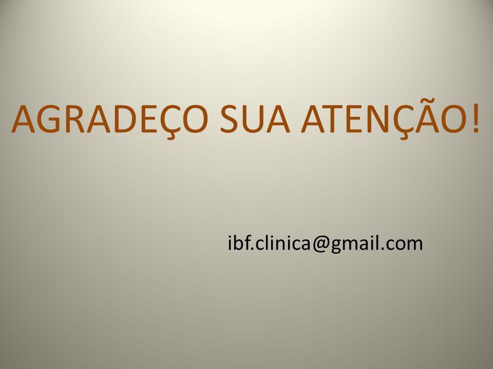 AGRADEÇO SUA ATENÇÃO! ibf.clinica@gmail.com