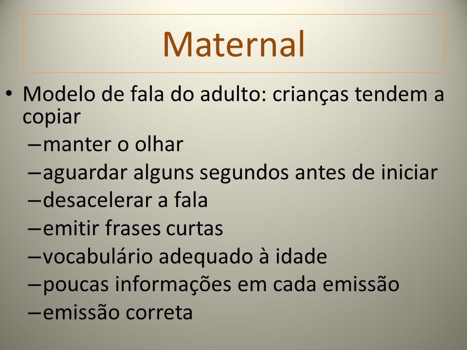 Maternal Modelo de fala do adulto: crianças tendem a copiar – manter o olhar – aguardar alguns segundos antes de iniciar – desacelerar a fala – emitir