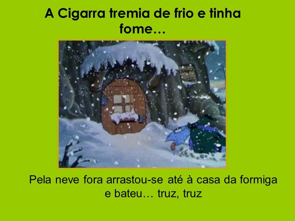 A Cigarra tremia de frio e tinha fome… Pela neve fora arrastou-se até à casa da formiga e bateu… truz, truz