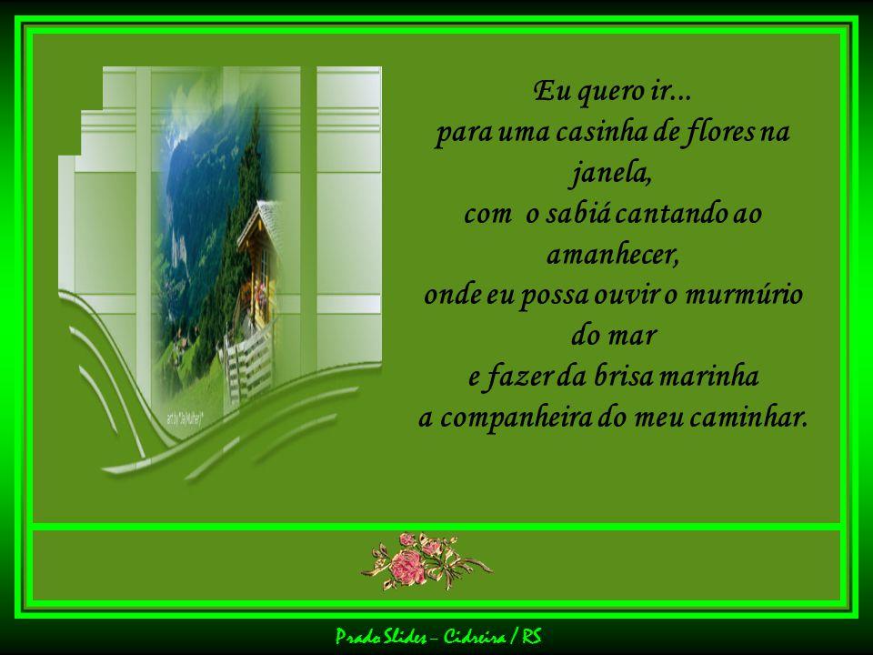 Prado Slides – Cidreira / RS Eu quero ir... para um lugar em que a serenidade exista, onde o amor se vista de azul, os sorrisos sejam sinceros, e o co