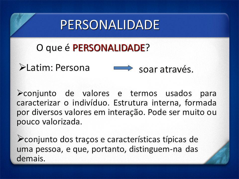 PERSONALIDADE conjunto de valores e termos usados para caracterizar o indivíduo. Estrutura interna, formada por diversos valores em interação. Pode se