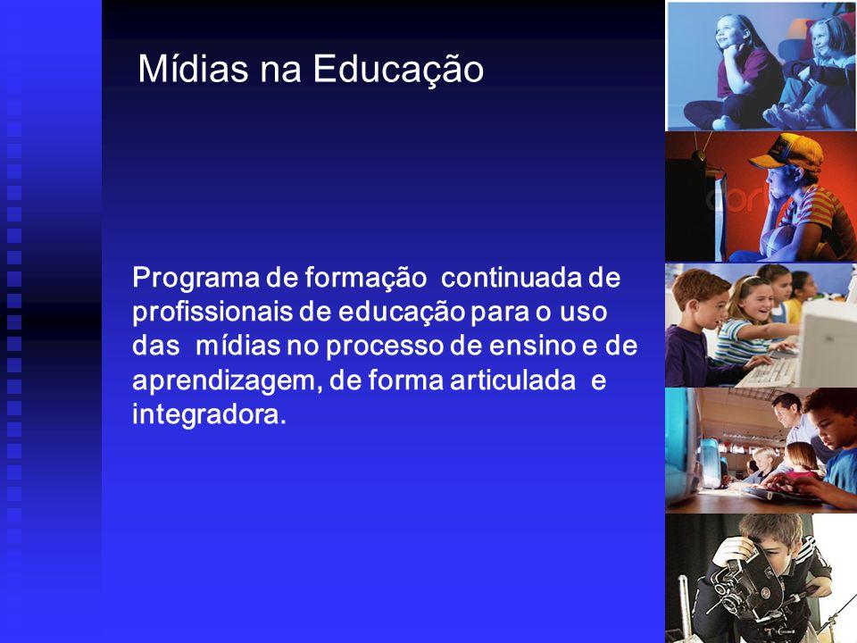 Mídias na Educação Programa de formação continuada de profissionais de educação para o uso das mídias no processo de ensino e de aprendizagem, de forma articulada e integradora.