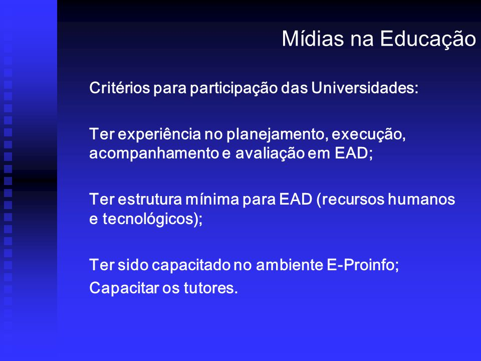Critérios para participação das Universidades: Ter experiência no planejamento, execução, acompanhamento e avaliação em EAD; Ter estrutura mínima para EAD (recursos humanos e tecnológicos); Ter sido capacitado no ambiente E-Proinfo; Capacitar os tutores.