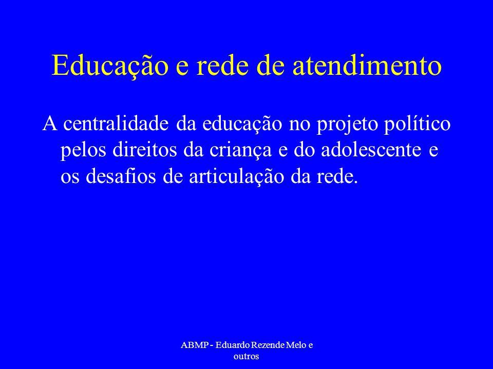 Educação e rede de atendimento A centralidade da educação no projeto político pelos direitos da criança e do adolescente e os desafios de articulação