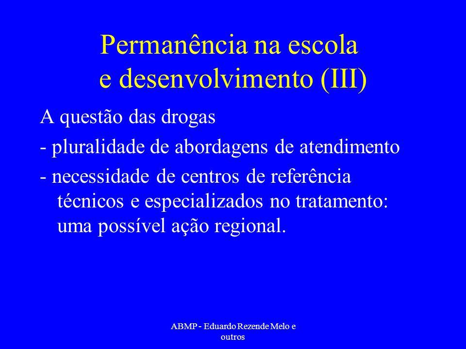 Permanência na escola e desenvolvimento (III) A questão das drogas - pluralidade de abordagens de atendimento - necessidade de centros de referência t