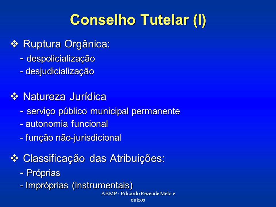 Conselho Tutelar (I) Ruptura Orgânica: Ruptura Orgânica: - despolicialização - desjudicialização Natureza Jurídica Natureza Jurídica - serviço público