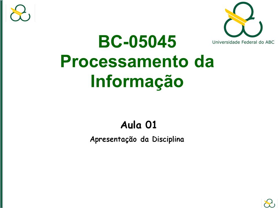 BC-05045 Processamento da Informação Aula 01 Apresentação da Disciplina