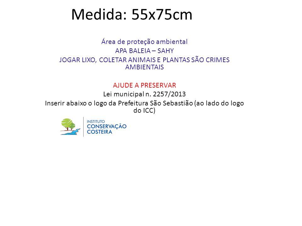 Medida: 55x75cm Área de proteção ambiental APA BALEIA – SAHY JOGAR LIXO, COLETAR ANIMAIS E PLANTAS SÃO CRIMES AMBIENTAIS AJUDE A PRESERVAR Lei municip