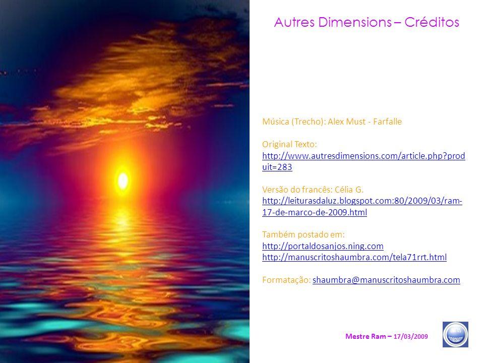 Autres Dimensions – Créditos Mestre Ram – 17/03/2009 Música (Trecho): Alex Must - Farfalle Original Texto: http://www.autresdimensions.com/article.php?prod uit=283 http://www.autresdimensions.com/article.php?prod uit=283 Versão do francês: Célia G.