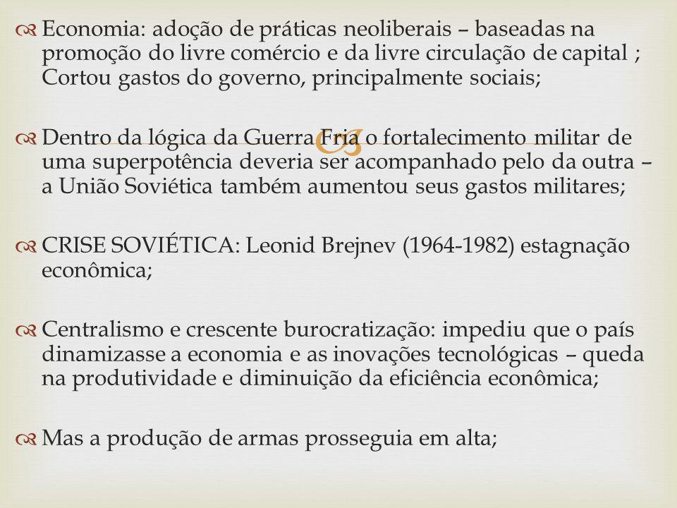 Economia: adoção de práticas neoliberais – baseadas na promoção do livre comércio e da livre circulação de capital ; Cortou gastos do governo, princip