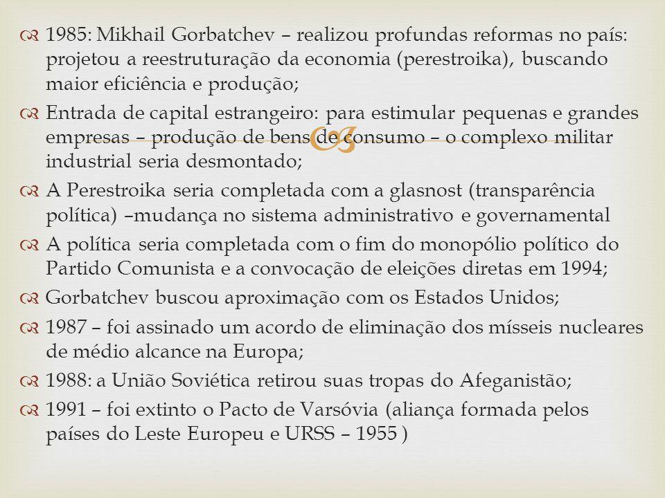 1985: Mikhail Gorbatchev – realizou profundas reformas no país: projetou a reestruturação da economia (perestroika), buscando maior eficiência e produ