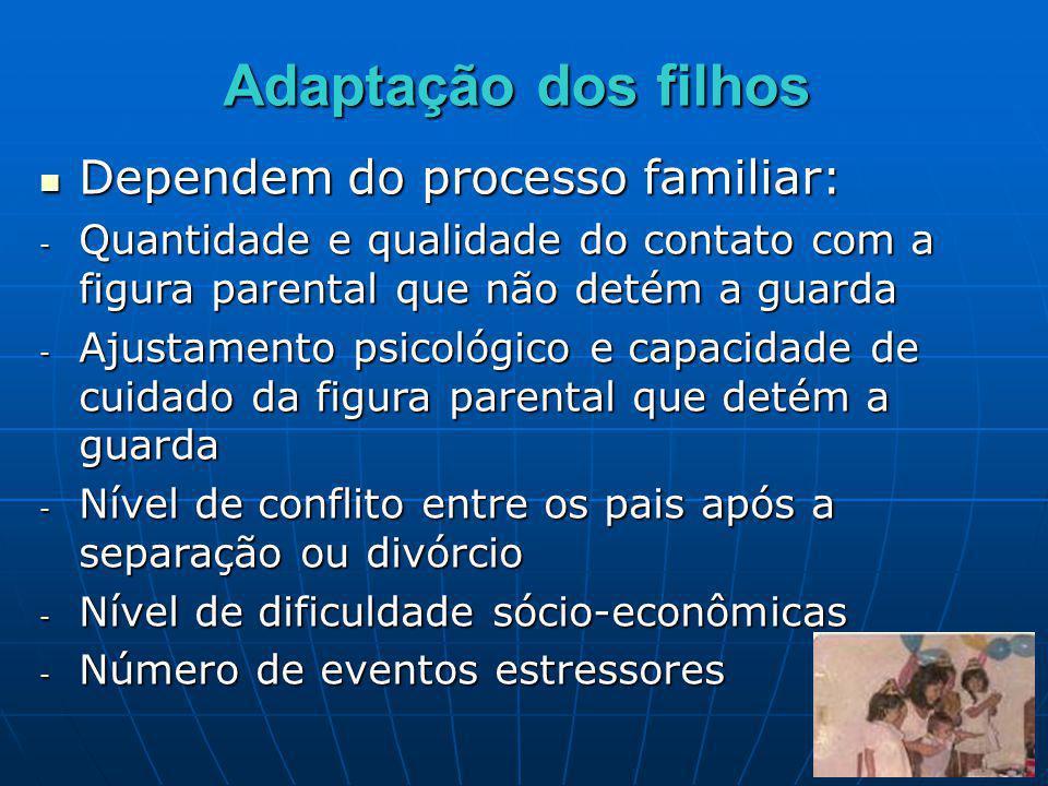 Adaptação dos filhos Dependem do processo familiar: Dependem do processo familiar: - Quantidade e qualidade do contato com a figura parental que não d