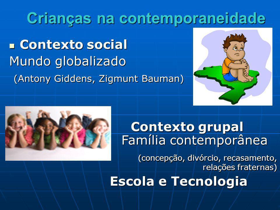 Crianças na contemporaneidade Contexto social Contexto social Mundo globalizado (Antony Giddens, Zigmunt Bauman) (Antony Giddens, Zigmunt Bauman) Cont