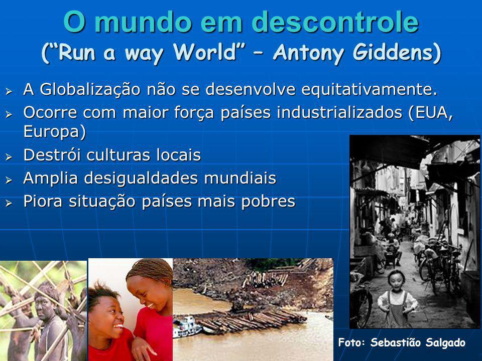 O mundo em descontrole (Run a way World – Antony Giddens) A Globalização não se desenvolve equitativamente. A Globalização não se desenvolve equitativ
