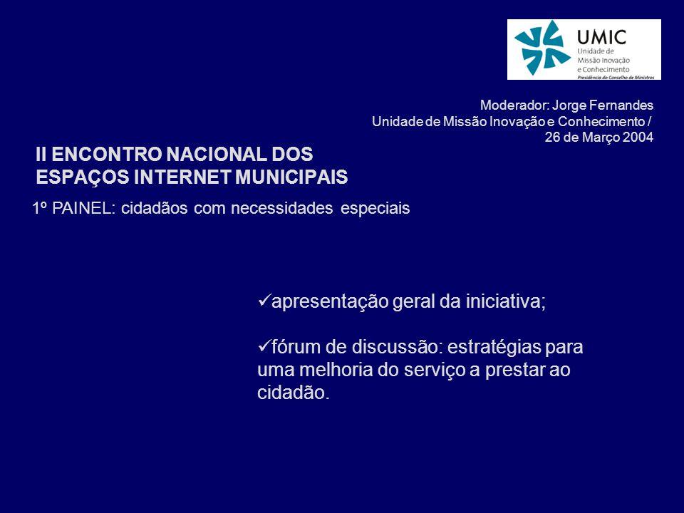 1º PAINEL: cidadãos com necessidades especiais apresentação geral da iniciativa; fórum de discussão: estratégias para uma melhoria do serviço a prestar ao cidadão.
