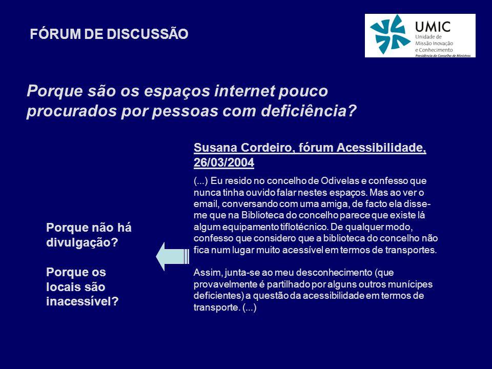 Susana Cordeiro, fórum Acessibilidade, 26/03/2004 (...) Eu resido no concelho de Odivelas e confesso que nunca tinha ouvido falar nestes espaços.