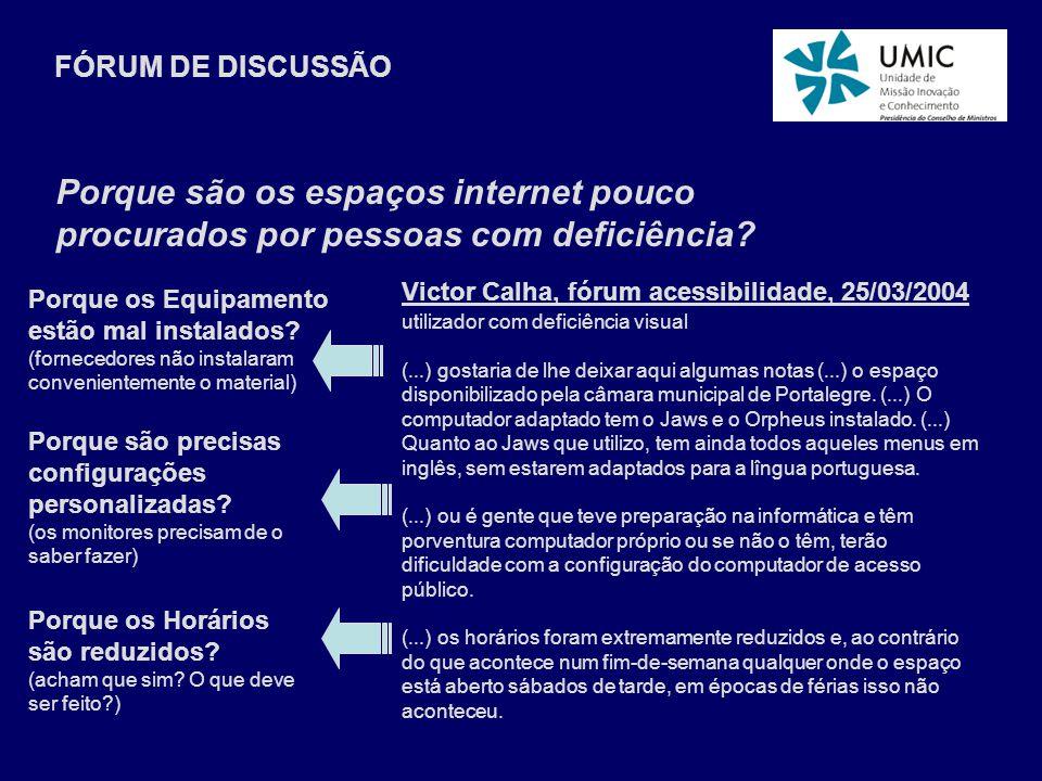 FÓRUM DE DISCUSSÃO Porque são os espaços internet pouco procurados por pessoas com deficiência? utilizador com deficiência visual (...) gostaria de lh