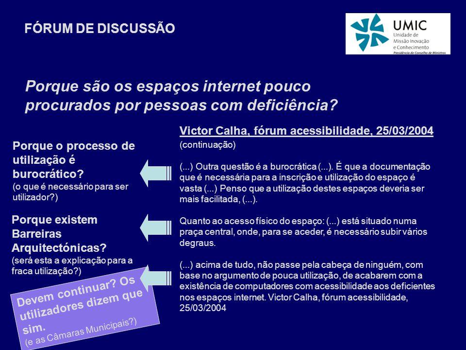 Victor Calha, fórum acessibilidade, 25/03/2004 (continuação) (...) Outra questão é a burocrática (...). É que a documentação que é necessária para a i