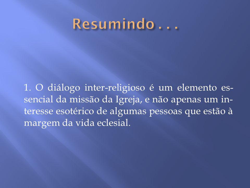 1. O diálogo inter-religioso é um elemento es- sencial da missão da Igreja, e não apenas um in- teresse esotérico de algumas pessoas que estão à marge