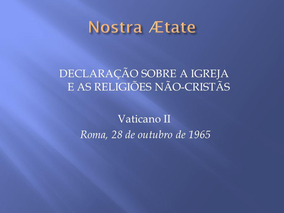 DECLARAÇÃO SOBRE A IGREJA E AS RELIGIÕES NÃO-CRISTÃS Vaticano II Roma, 28 de outubro de 1965