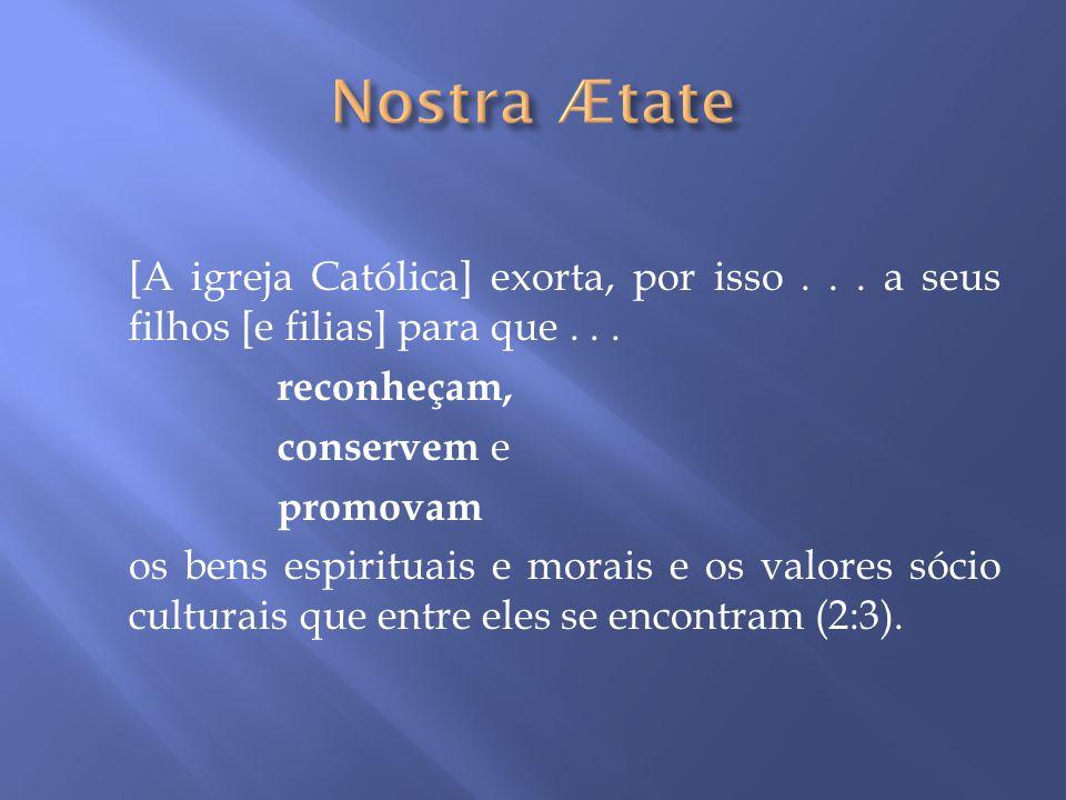 [A igreja Católica] exorta, por isso... a seus filhos [e filias] para que... reconheçam, conservem e promovam os bens espirituais e morais e os valore