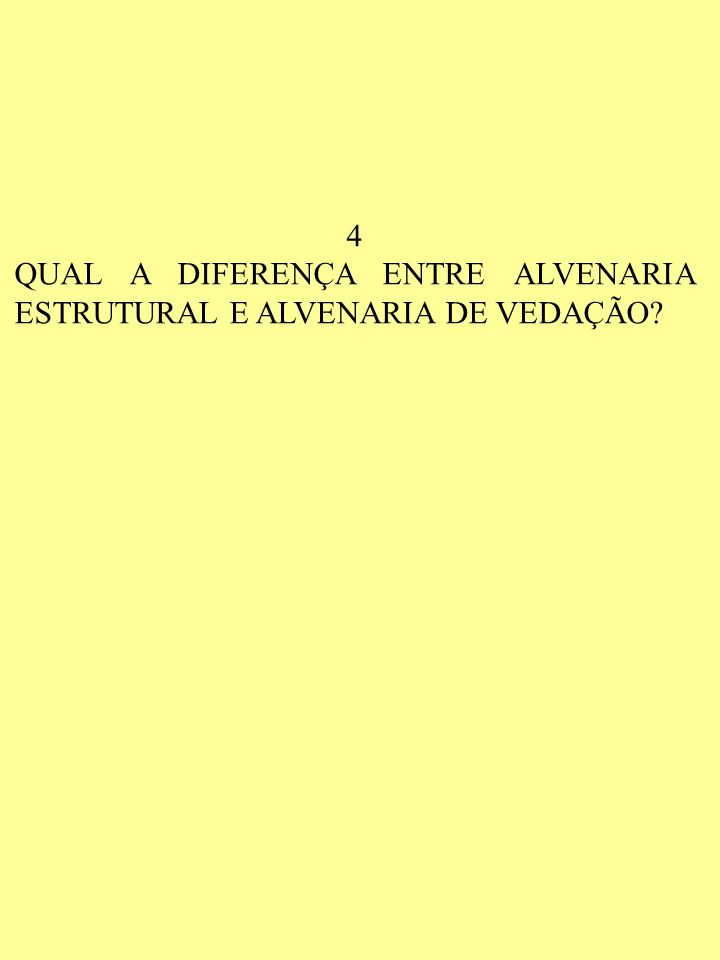 4 QUAL A DIFERENÇA ENTRE ALVENARIA ESTRUTURAL E ALVENARIA DE VEDAÇÃO?