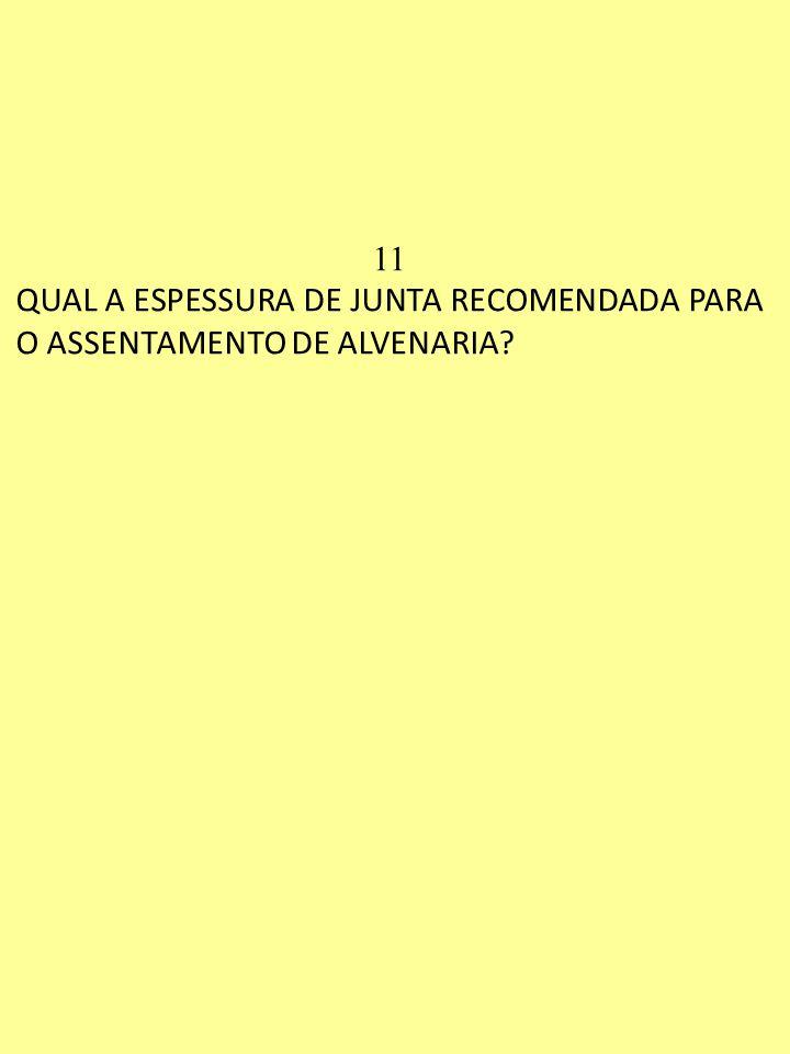 11 QUAL A ESPESSURA DE JUNTA RECOMENDADA PARA O ASSENTAMENTO DE ALVENARIA?