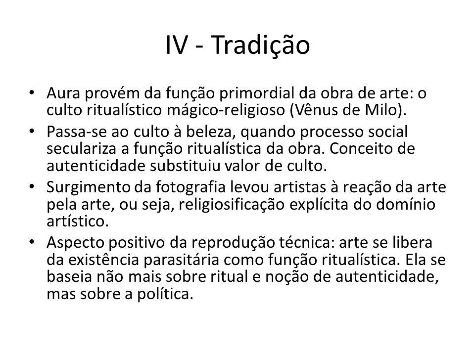 IV - Tradição Aura provém da função primordial da obra de arte: o culto ritualístico mágico-religioso (Vênus de Milo).