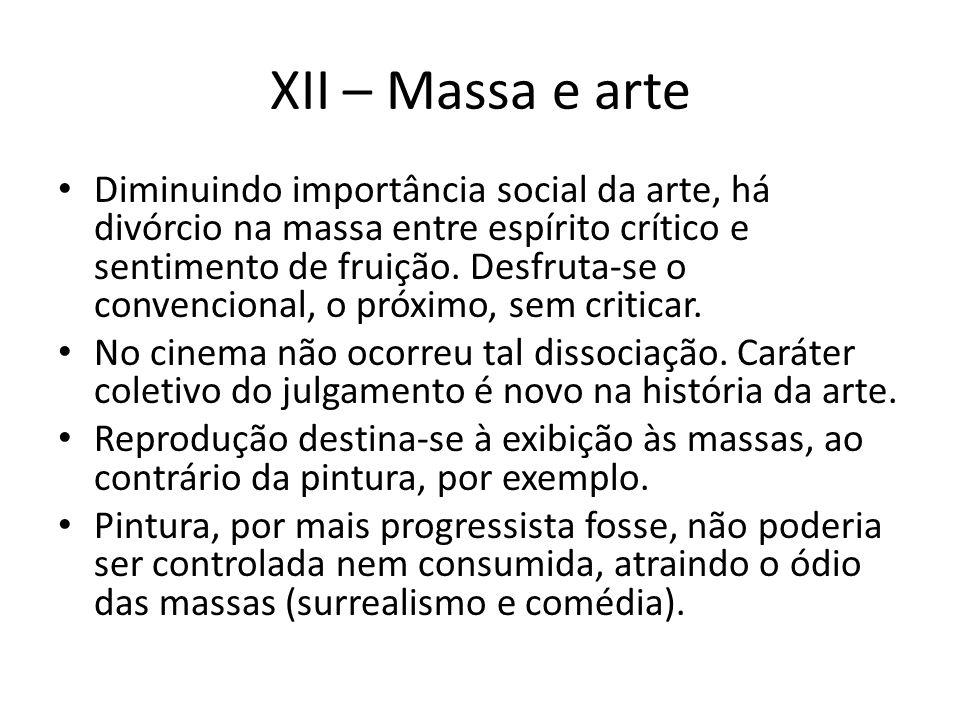 XII – Massa e arte Diminuindo importância social da arte, há divórcio na massa entre espírito crítico e sentimento de fruição.