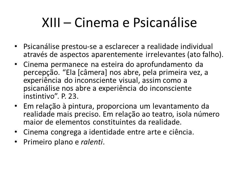 XIII – Cinema e Psicanálise Psicanálise prestou-se a esclarecer a realidade individual através de aspectos aparentemente irrelevantes (ato falho).