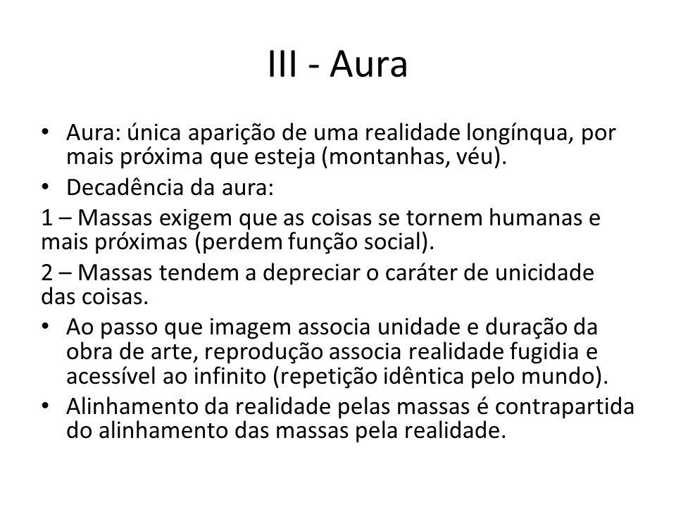 III - Aura Aura: única aparição de uma realidade longínqua, por mais próxima que esteja (montanhas, véu).